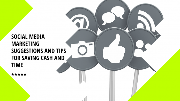 Social Media Marketing Suggestions And Tips For Saving Cash And Time